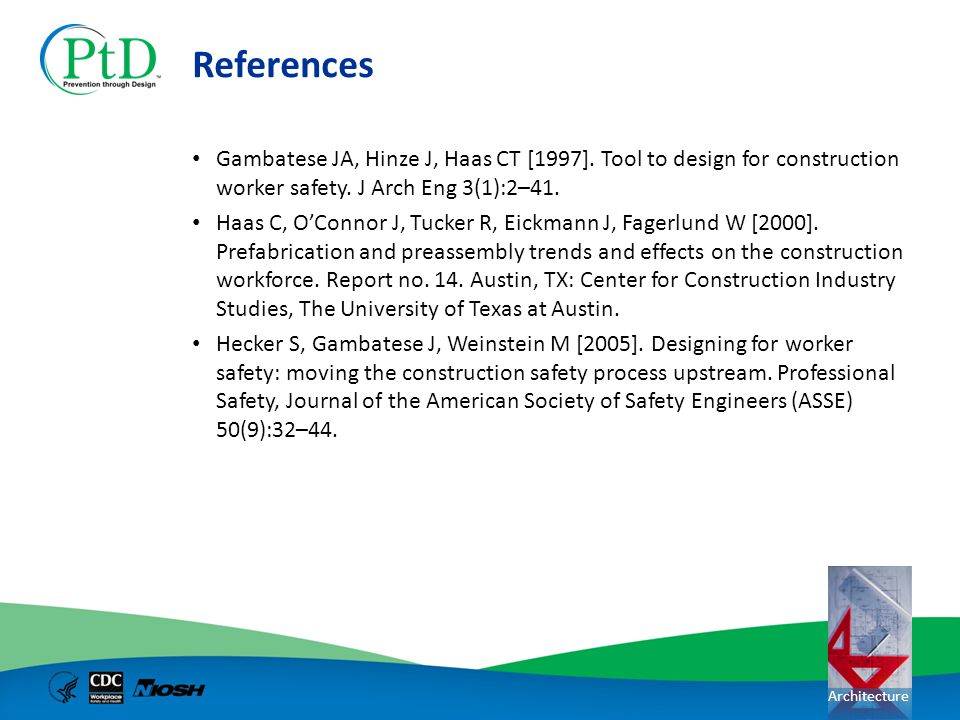 References Gambatese JA, Hinze J, Haas CT [1997]. Tool to design for construction worker safety. J Arch Eng 3(1):2–41.
